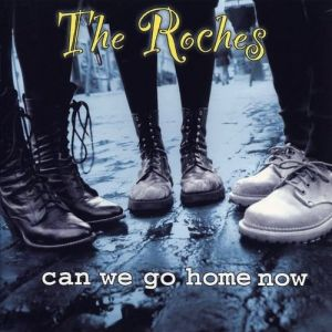 The Roches Can We Go Home Now, 1995