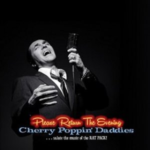 Please Return the Evening — the Cherry Poppin' Daddies Salute the Music of the Rat Pack Album