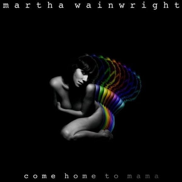 Martha Wainwright Come Home to Mama, 2012