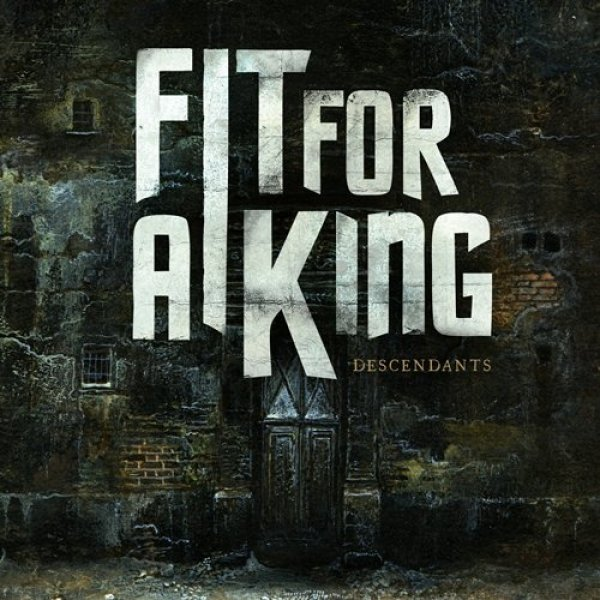 Fit for a King Descendants, 2013