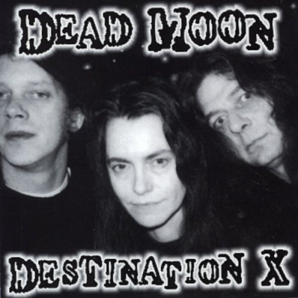 Dead Moon Destination X, 1999