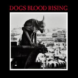 Dogs Blood Rising Album