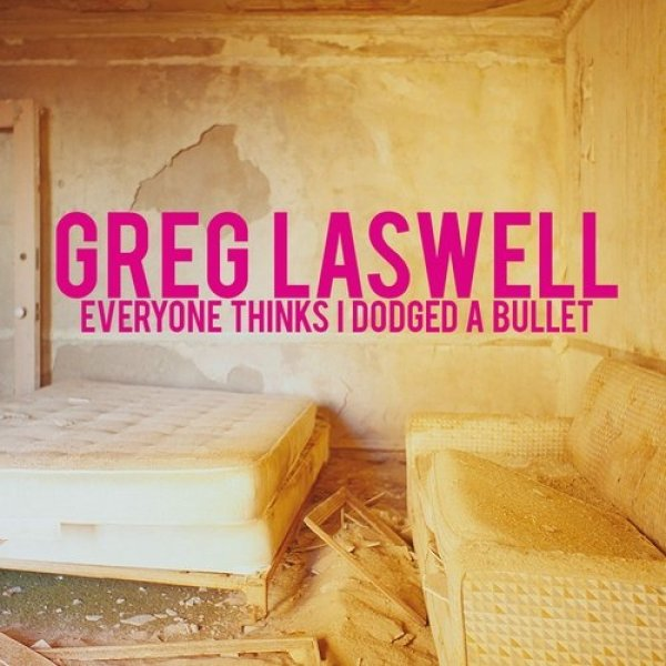 Greg Laswell Everyone Thinks I Dodged a Bullet, 2016