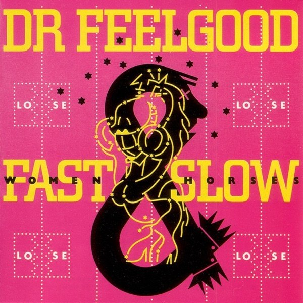 Dr. Feelgood Fast Women and Slow Horses, 1982