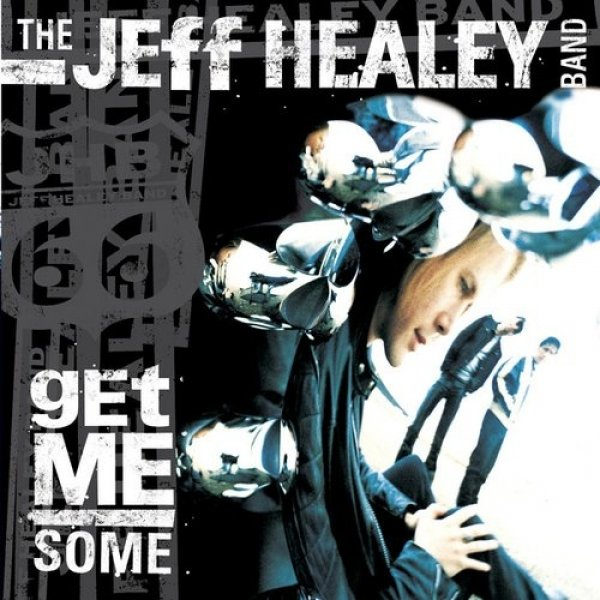 The Jeff Healey Band Get Me Some, 2000