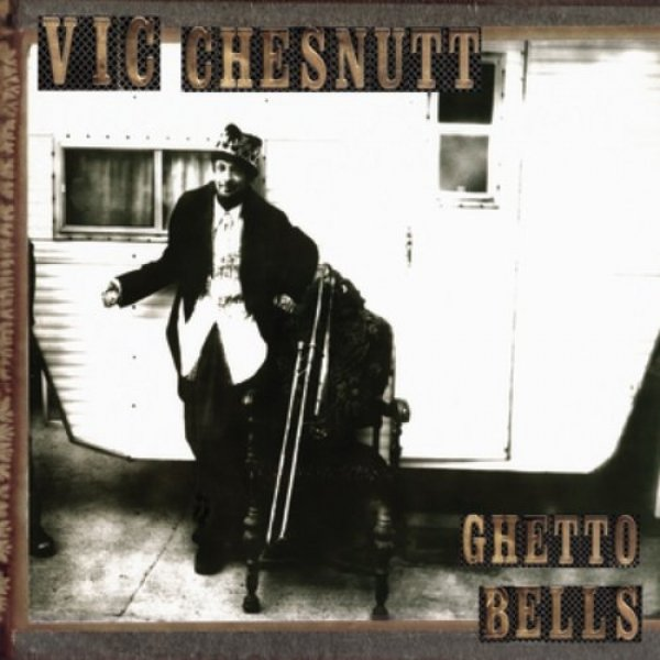 Vic Chesnutt Ghetto Bells, 2005