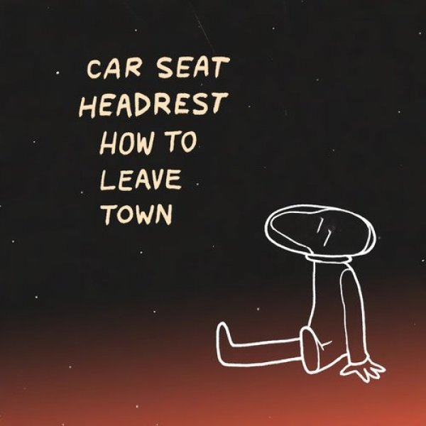 Car Seat Headrest How to Leave Town, 2014