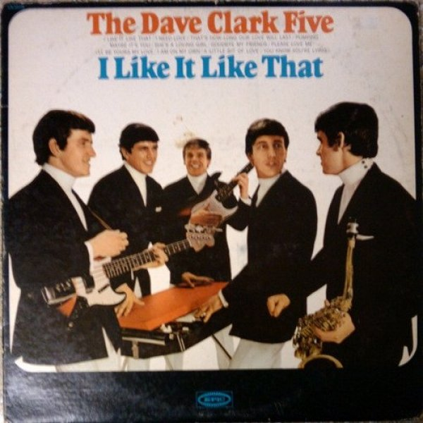 The Dave Clark Five I Like It Like That, 1965