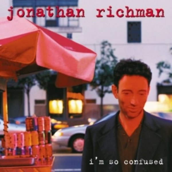 Jonathan Richman I'm So Confused, 1998