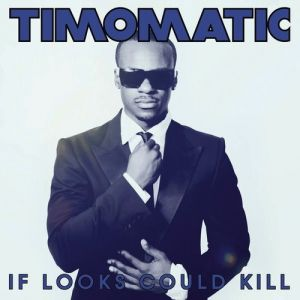 Timomatic If Looks Could Kill, 2012