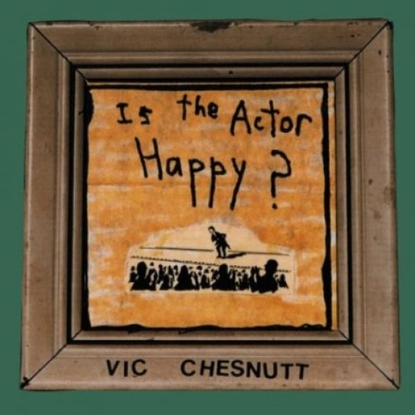 Vic Chesnutt Is the Actor Happy?, 2004