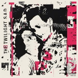 The Twilight Sad It Won/t Be Like This All the Time, 2019