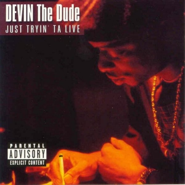 Devin the Dude Just Tryin' ta Live, 2002