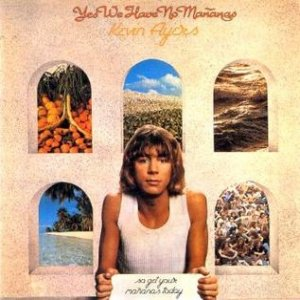 Kevin Ayers Yes We Have No Mañanas (So Get Your Mañanas Today), 1976