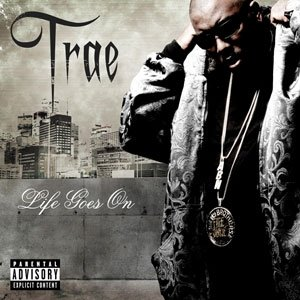 Trae tha Truth Life Goes On, 2007