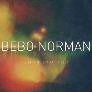 Bebo Norman Lights of Distant Cities, 2012