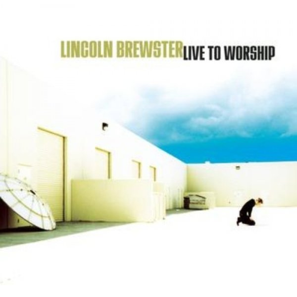 Lincoln Brewster Live to Worship, 2000