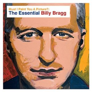 Must I Paint You a Picture? The Essential Billy Bragg Album