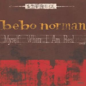 Bebo Norman Myself When I Am Real, 2002