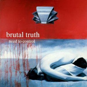 Brutal Truth Need to Control, 1994