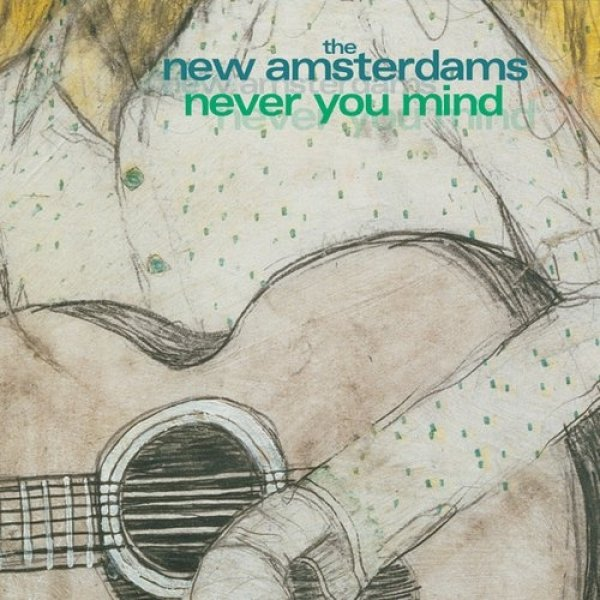 The New Amsterdams Never You Mind, 2000