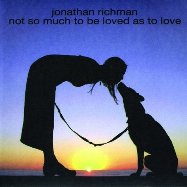 Jonathan Richman Not So Much to Be Loved as to Love, 2004
