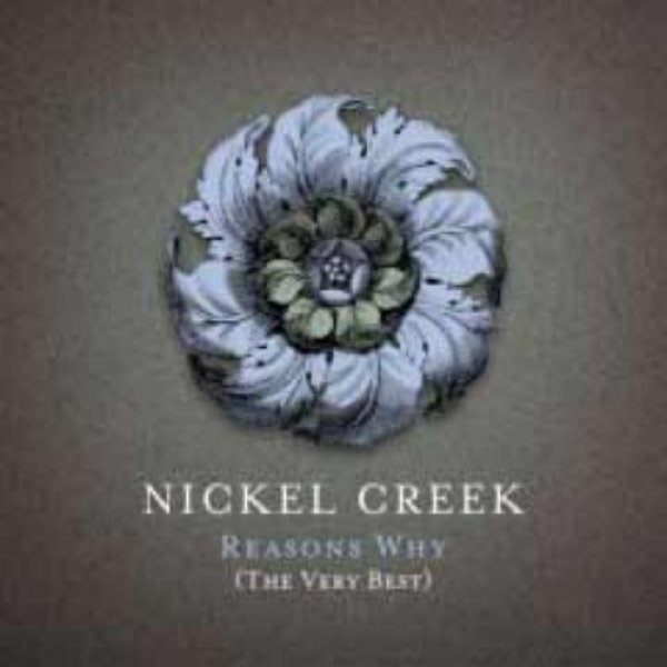 Nickel Creek Reasons Why: The Very Best, 2006