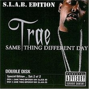 Trae tha Truth Same Thing Different Day, 2004