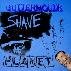 Guttermouth Shave the Planet, 2006