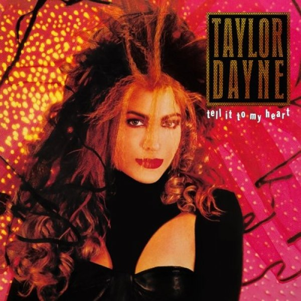Taylor Dayne Tell It to My Heart, 1988