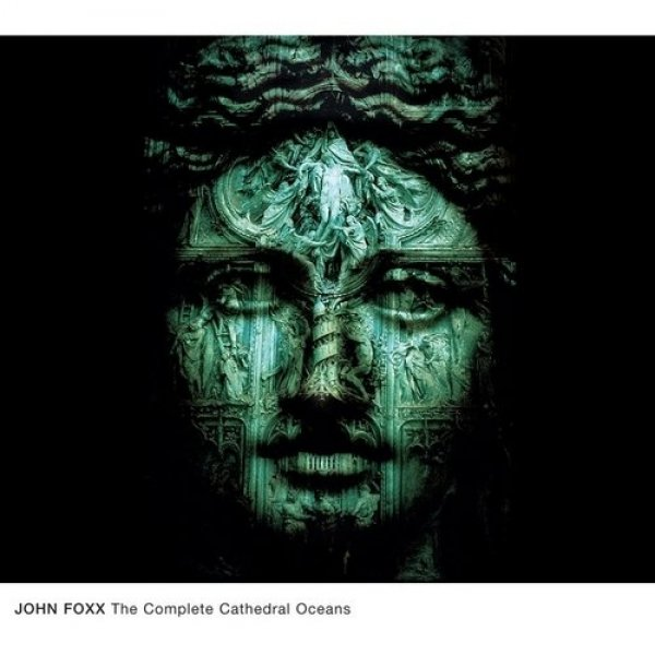 John Foxx  The Complete Cathedral Oceans, 2010
