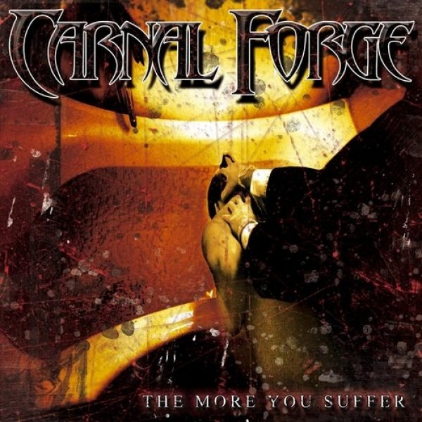 Carnal Forge The More You Suffer, 2003