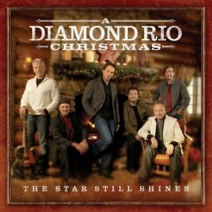 The Star Still Shines: A Diamond Rio Christmas Album