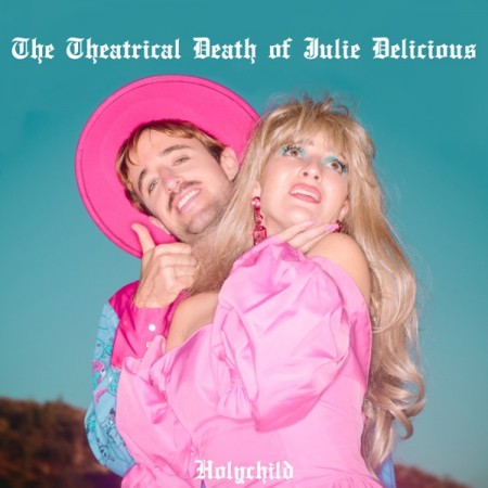 Holychild The Theatrical Death of Julie Delicious, 2019