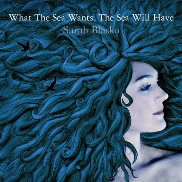Sarah Blasko What the Sea Wants, the Sea Will Have, 2006