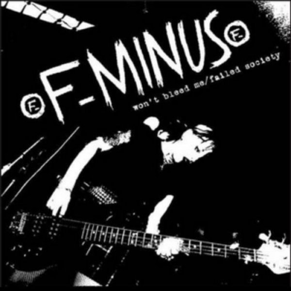 F-Minus Won't Bleed Me / Failed Society, 2005
