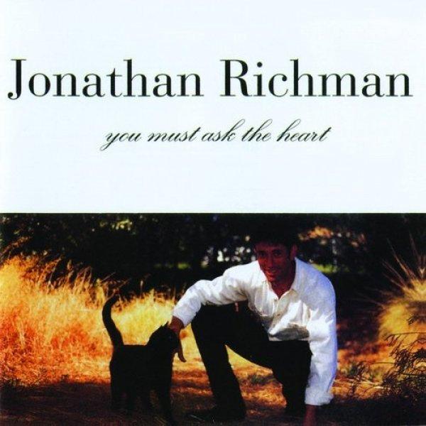 Jonathan Richman You Must Ask the Heart, 1995