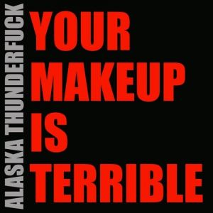 Your Makeup Is Terrible Album